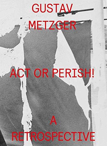 Gustav Metzger. Act or perish! A retrospective. Ediz. illustrata por Gustav Metzger