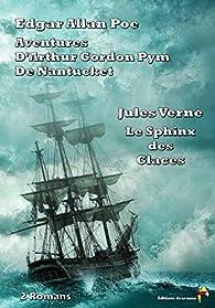 Aventures d'Arthur Gordon Pym de Nantucket, Le Sphinx des glaces - 2 Romans par Edgar Allan Poe