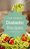 Diabetes: Top 50 Best Diabetic Recipes – The Quick, Easy, & Delicious Everyday Cookbook!