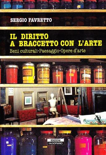 Il diritto a braccetto con l'arte. Beni culturali, paesaggio, opere d'arte (Falsopiano. Iniziative) por Sergio Favretto
