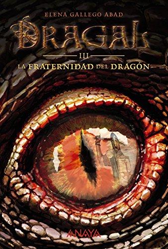 Dragal III: La fraternidad del dragón (Literatura Juvenil (A Partir De 12 Años) - Narrativa Juvenil) por Elena Gallego Abad