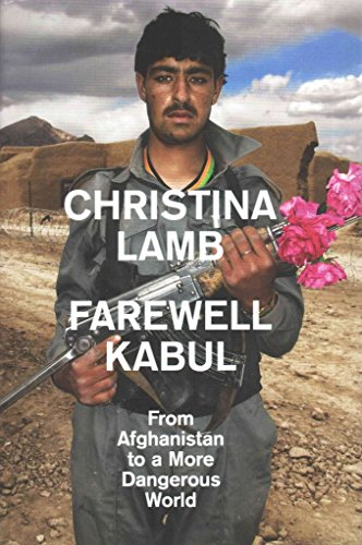 [(Farewell Kabul : From Afghanistan to a More Dangerous World)] [By (author) Christina Lamb] published on (April, 2015)