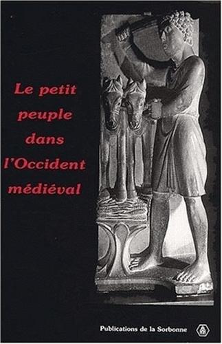 Le petit peuple dans l'Occident médiéval. : Terminologies, perceptions, réalités, Actes du Congrès international tenu à l'Université de Montréal, 18-23 octobre 1999