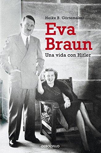 Eva Braun: Una vida con Hitler (ENSAYO-BIOGRAFÍA)
