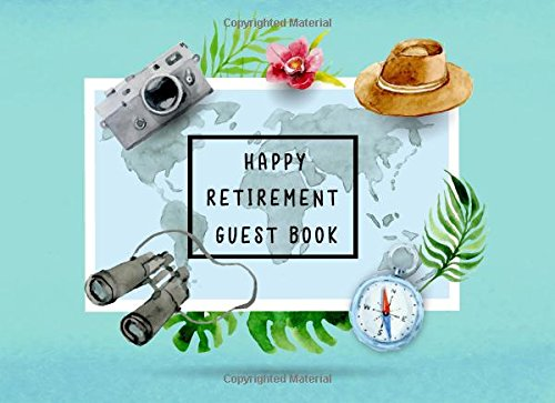 Happy Retirement Guest Book: Sign in Message Book Well Wishes For Friends and Family to write in Retirement Party Memory Keepsake Good Luck Size 8.25 x 6 Inche Travel and Map Elements: Volume 4