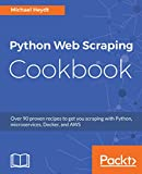 #10: Python Web Scraping Cookbook: Over 90 proven recipes to get you scraping with Python, microservices, Docker, and AWS