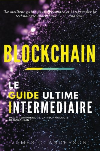 Blockchain: Le Guide Intermdiaire pour Comprendre la Technologie Blockchain