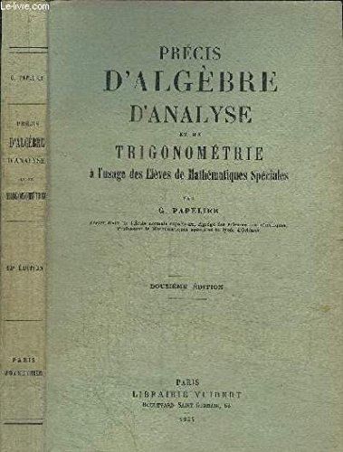 PRECIS D'ALGEBRE D'ANALYSE ET DE TRIGONOMETRIE A L'USAGE DES ELEVES DE MATHEMATIQUES SPECIALES / 12e EDITION par PAPELIER G.