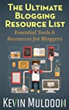 The Ultimate Blogging Resource List: Essential Tools & Resources for Bloggers (English Edition)