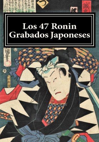 Los 47 Ronin: Grabados Japoneses: Volume 2 (Ukiyo-e) por Emilio Bujalance