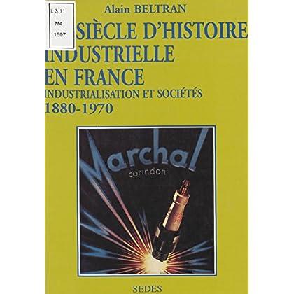 Un siècle d'histoire industrielle en France (1880-1970): Industrialisation et sociétés (Regards sur l'histoire t. 124)