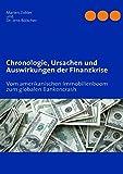 Chronologie, Ursachen und Auswirkungen der Finanzkrise: Vom amerikanischen Immobilienboom zum globalen Bankencrash