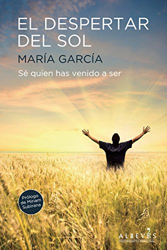 El despertar del sol: Sé quien has venido a ser (Crecimiento Personal) por María García Serna