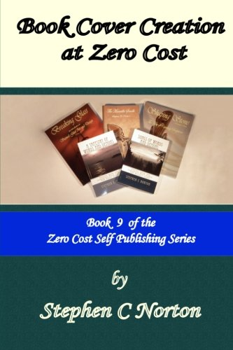 Book Cover Creation at Zero Cost: Create Your Own High Quality Book Covers (The Zero Cost Self Publishing Series, Band 9)