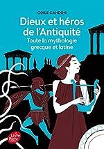 Dieux et héros de l'Antiquité - Toute la mythologie grecque et latine de Odile Gandon