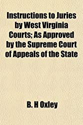 Instructions to Juries by West Virginia Courts; As Approved by the Supreme Court of Appeals of the State