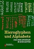 Hieroglyphen und Alphabete: 2500 Jahre Unterricht im Alten Ägypten (Nilus. Studien zur Kultur Ägyptens und des Vorderen Orients) -