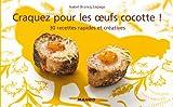 Craquez pour les Oeufs Cocotte ! 30 recettes rapides et créatives