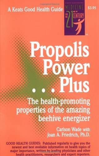 Propolis Power...Plus: Health Promoting Properties of Beehive Energizers - Propolis, Bee Pollen and Royal Jelly (Keats Good Health Guides) -