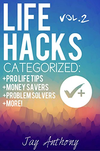 Life Hacks (Vol. 2): The Ultimate Lifehacker Guide to Saving Money, Solving Problems, and Healthy Living