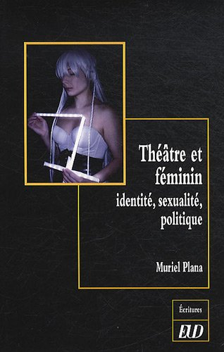 Théâtre et féminin : Identité, sexualité, politique