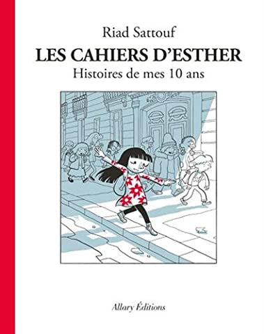 Les Cahiers d'Esther - tome 1 Histoires de mes 10