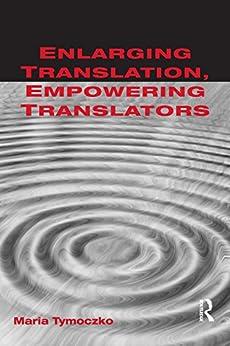 Enlarging Translation, Empowering Translators von [Tymoczko, Maria]