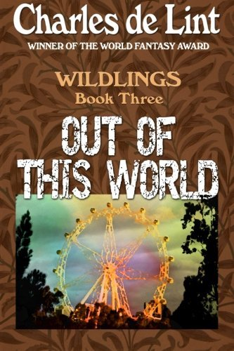 Out of This World (Wildlings) (Volume 3) by Charles de Lint (2014-11-03)