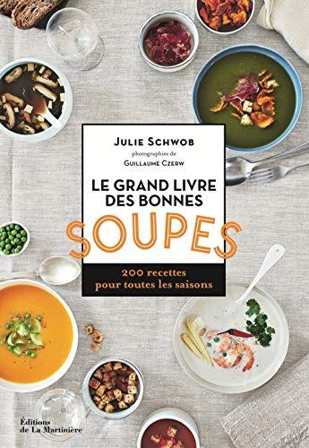 Le grand livre des bonnes soupes - 200 recettes pour toutes les saisons par Julie Schwob