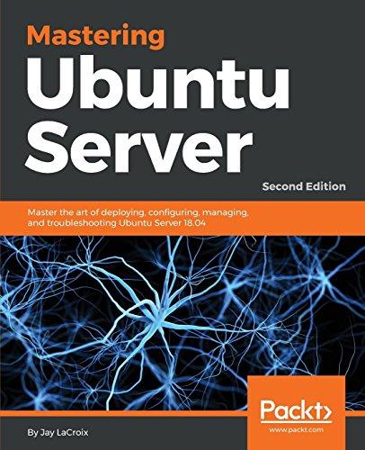 Preisvergleich Produktbild Mastering Ubuntu Server: Master the art of deploying,  configuring,  managing,  and troubleshooting Ubuntu Server 18.04,  2nd Edition (English Edition)