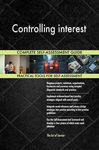 Controlling interest All-Inclusive Self-Assessment - More than 700 Success Criteria, Instant Visual Insights, Comprehensive Spreadsheet Dashboard, Auto-Prioritized for Quick Results