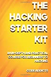 The Hacking Starter Kit: An In-depth and Practical Course for Beginners to Ethical Hacking, Including Detailed Step-by-step Guides and Practical Demonstrations.