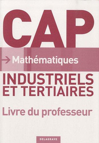 Mathématiques CAP industriels et tertiaires : Livre du professeur Corrigés