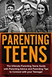 Parenting Teens: The Ultimate Parenting Teens Guide with Parenting Advice and Parenting Tips to Connect with your Teenager (Parenting, Children, Raising Your Child,)