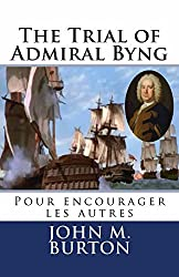 The Trial of Admiral Byng: POUR ENCOURAGER LES AUTRES (The Historical Trials Series Book 1)