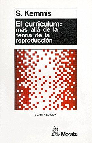 Currículum: mas allá de la teoría de la reproducción (Pedagogia (morata)) por Stephen Kemmis