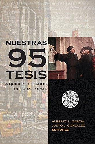 Nuestras 95 tesis. A quinientos años de la reforma