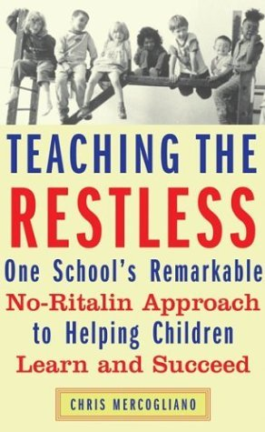 teaching-the-restless-one-schools-remarkable-no-ritalin-approach-to-helping-children-learn-and-succe