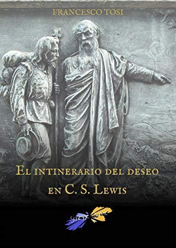 El Intinerario Del Deseo En C. S. Lewis por Francesco Tosi