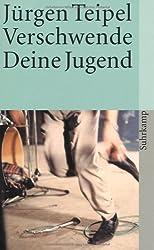 Verschwende Deine Jugend: Ein Doku-Roman über den deutschen Punk und New Wave (suhrkamp taschenbuch)