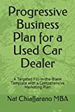 Progressive Business Plan for a Used Car Dealer: A Targeted Fill-in-the-Blank Template with a Compehensive Marketing Plan