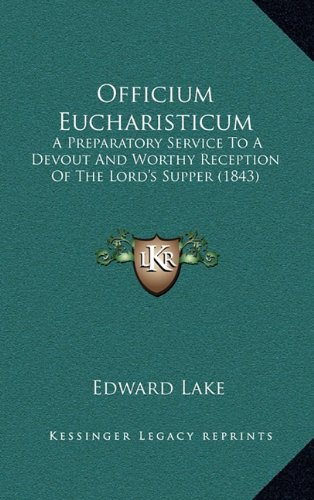 Officium Eucharisticum: A Preparatory Service to a Devout and Worthy Reception of the Lord's Supper (1843)