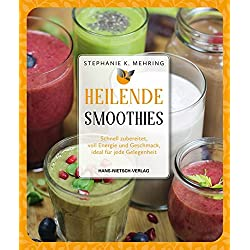 Heilende Smoothies: Schnell zubereitet, voll Energie und Geschmack, ideal für jede Gelegenheit