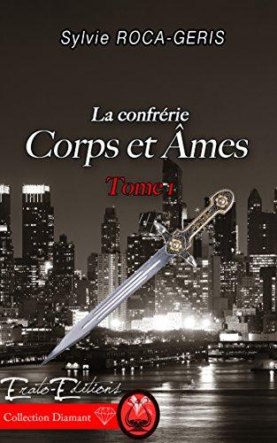 Corps et mes: La Confrrie - Tome 1