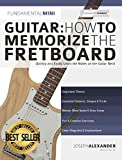 Guitar: How to Memorize the Fretboard: Quickly and Easily Learn the Notes on the Guitar Neck