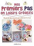 Telecharger Livres Mes premiers pas en loisirs creatifs Plus de 35 idees amusantes pour enfants de 7 a 11 ans (PDF,EPUB,MOBI) gratuits en Francaise
