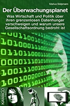 Der Überwachungsplanet: Was Wirtschaft und Politik über ihren grenzenlosen Datenhunger verschweigen und warum unsere Gesellschaftsordnung bedroht ist von [Stolpmann, Markus]