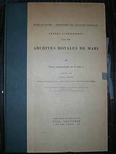 Archives Royales de Mari. IX: Textes administratifs de la salle 5. (=Musee du Louvre - Department des Antiques Orientales, Textes Cuneiformes; Tome XXX). Complete.