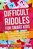 Difficult Riddles For Smart Kids: 300 Difficult Riddles And Brain Teasers Families Wi...
