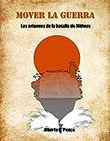 Mover la guerra: Origenes de la batalla de Midway (Armas y Letras nº 1)